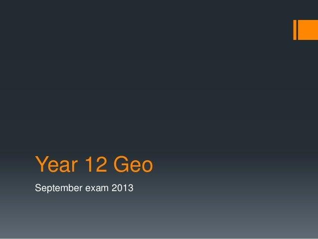 Year 12 Geo September exam 2013