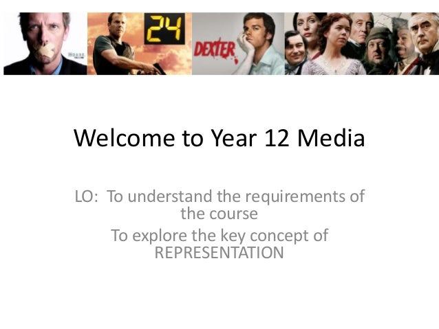 Welcome to Year 12 Media LO: To understand the requirements of the course To explore the key concept of REPRESENTATION