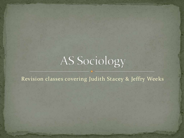 Revision classes covering Judith Stacey & Jeffry Weeks<br />AS Sociology<br />