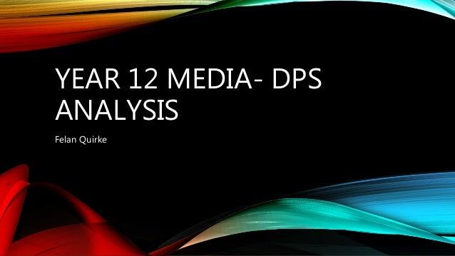 YEAR 12 MEDIA- DPS  ANALYSIS  Felan Quirke