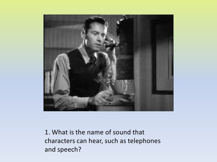 1. What is the name of sound that characters can hear, such as telephones and speech?<br />