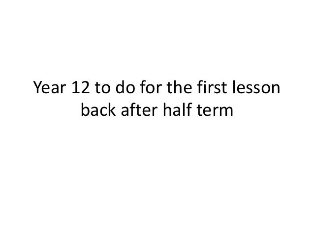 Year 12 to do for the first lesson back after half term