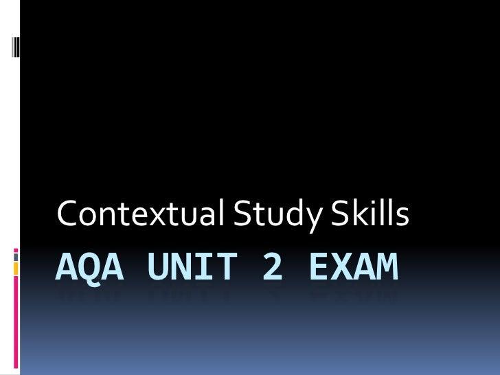 Contextual Study SkillsAQA UNIT 2 EXAM