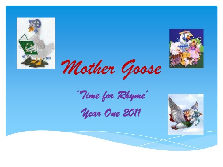 Mother Goose<br />'Time for Rhyme'<br />Year One 2011<br />