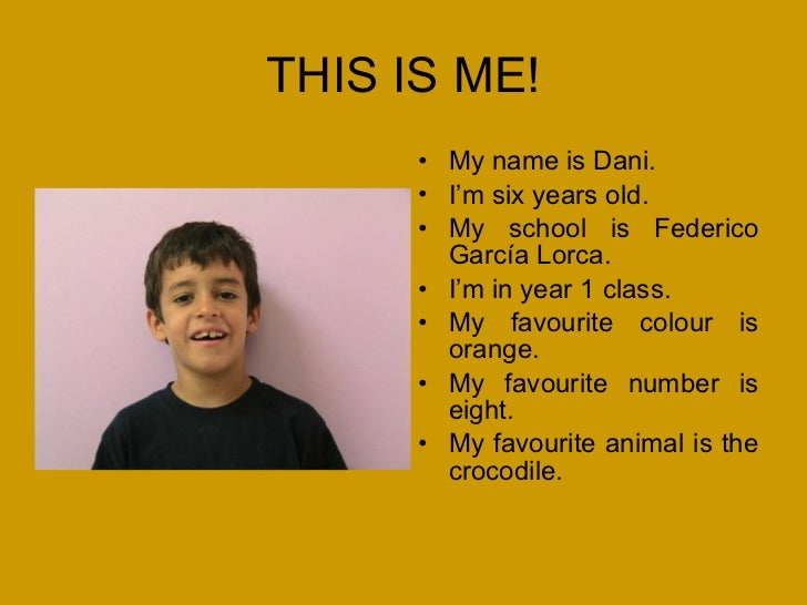 THIS IS ME! <ul><li>My name is Dani. </li></ul><ul><li>I'm six years old. </li></ul><ul><li>My school is Federico García L...