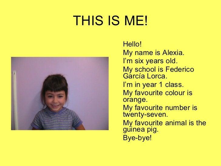 THIS IS ME! <ul><li>Hello! </li></ul><ul><li>My name is Alexia. </li></ul><ul><li>I'm six years old. </li></ul><ul><li>My ...