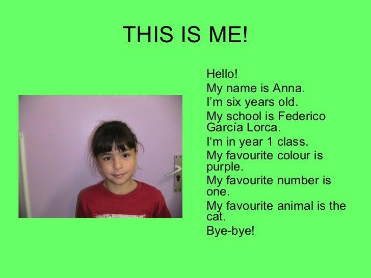 THIS IS ME! <ul><li>Hello! </li></ul><ul><li>My name is Anna. </li></ul><ul><li>I'm six years old. </li></ul><ul><li>My sc...