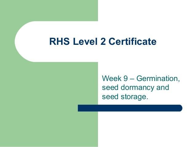 RHS Level 2 Certificate  Week 9 – Germination, seed dormancy and seed storage.