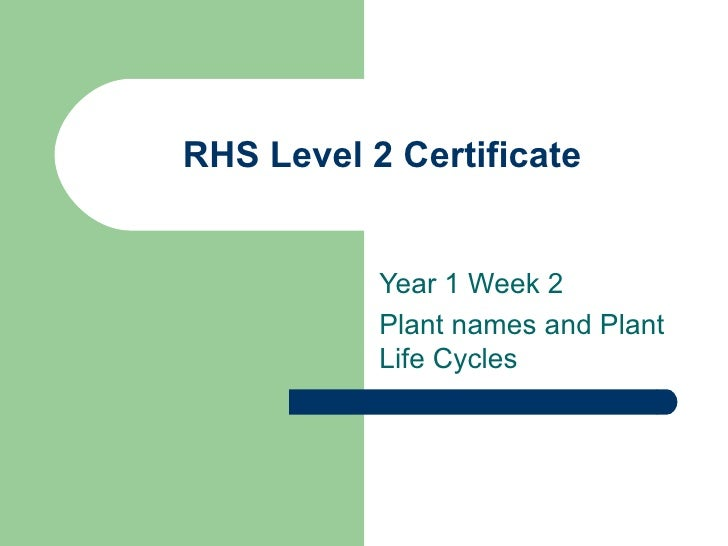 RHS Level 2 Certificate Year 1 Week 2 Plant names and Plant Life Cycles