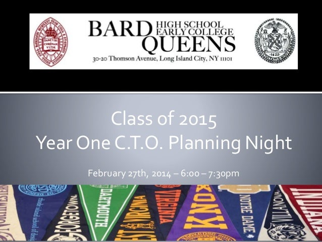 Class of 2015 Year One C.T.O. Planning Night February 27th, 2014 – 6:00 – 7:30pm