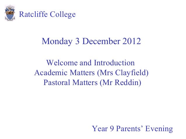 Ratcliffe College      Monday 3 December 2012       Welcome and Introduction    Academic Matters (Mrs Clayfield)      Past...