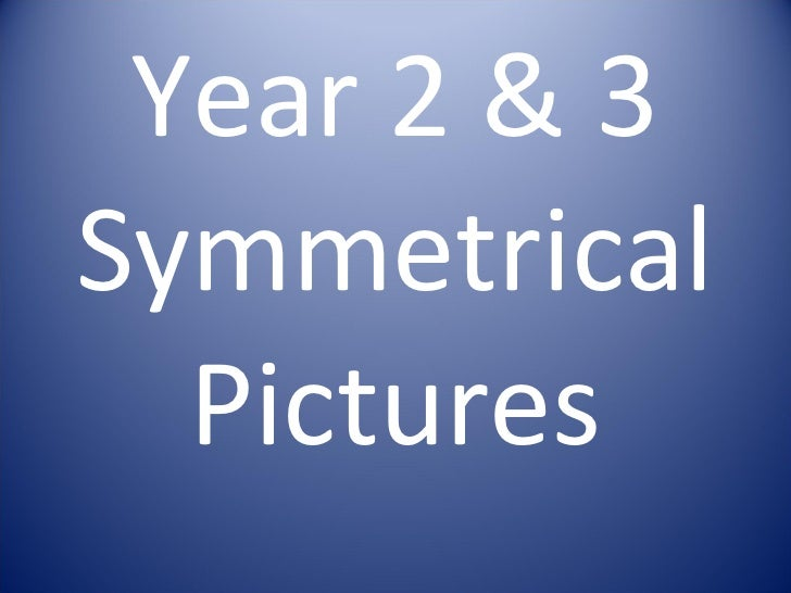Year 2 & 3 Symmetrical Pictures