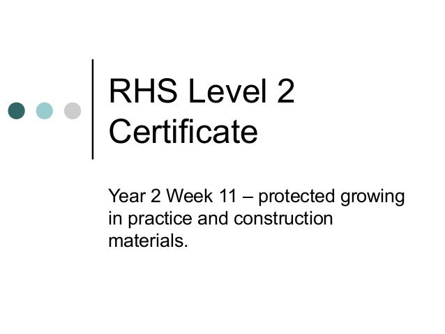 RHS Level 2 Certificate Year 2 Week 11 – protected growing in practice and construction materials.