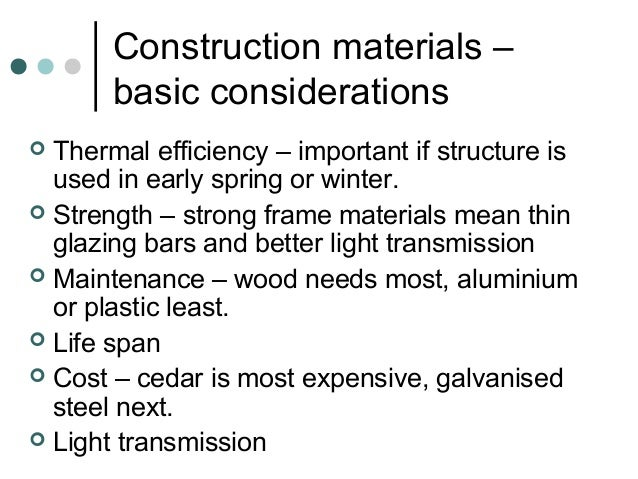Construction materials – basic considerations  Thermal efficiency – important if structure is used in early spring or win...