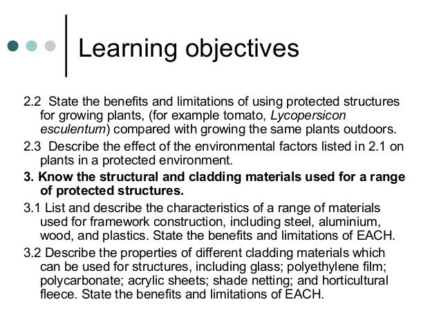Learning objectives 2.2 State the benefits and limitations of using protected structures for growing plants, (for example ...