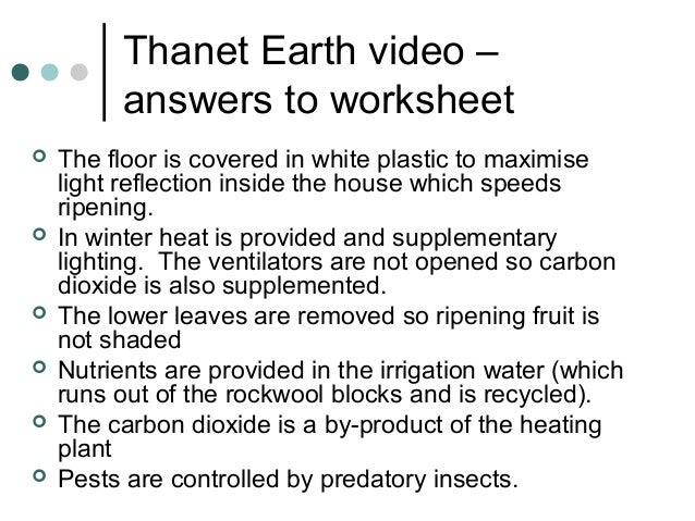 Thanet Earth video – answers to worksheet  The floor is covered in white plastic to maximise light reflection inside the ...