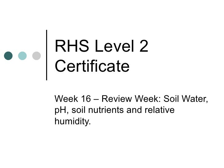 RHS Level 2 Certificate Week 16 – Review Week: Soil Water, pH, soil nutrients and relative humidity.