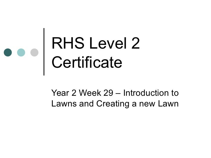 RHS Level 2 Certificate Year 2 Week 29 – Introduction to Lawns and Creating a new Lawn
