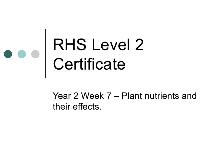 RHS Level 2 Certificate Year 2 Week 7 – Plant nutrients and their effects.