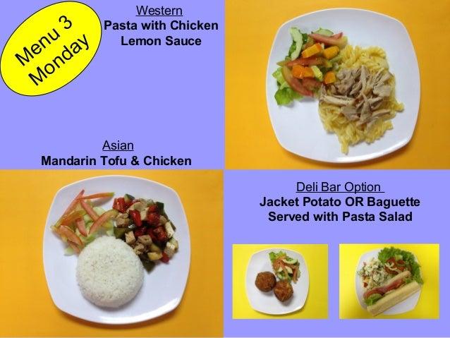 Mandarin Tofu & Chicken Pasta with Chicken Lemon Sauce M enu 3 M onday Asian Western Deli Bar Option Jacket Potato OR Bagu...