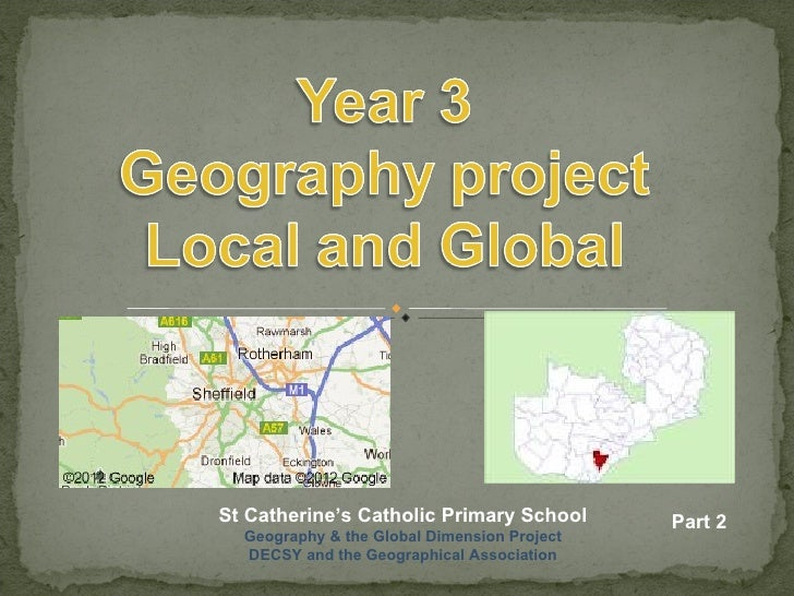 St Catherine's Catholic Primary School       Part 2  Geography & the Global Dimension Project  DECSY and the Geographical ...
