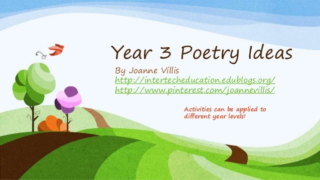 Year 3 Poetry Ideas By Joanne Villis http://intertecheducation.edublogs.org/ http://www.pinterest.com/joannevillis/ Activi...