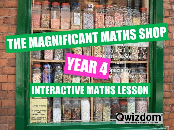 __________  ____  ___ Year 4 January 2010 THE MAGNIFICANT MATHS SHOP YEAR 4 INTERACTIVE MATHS LESSON