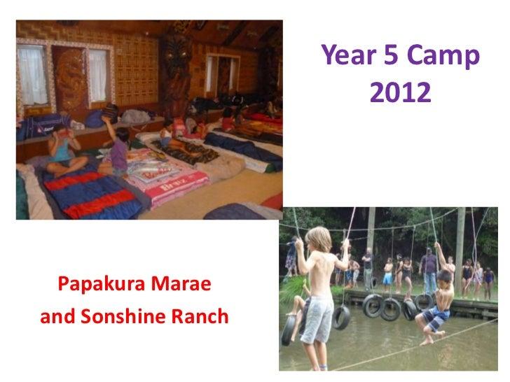 Year 5 Camp                        2012  Papakura Maraeand Sonshine Ranch