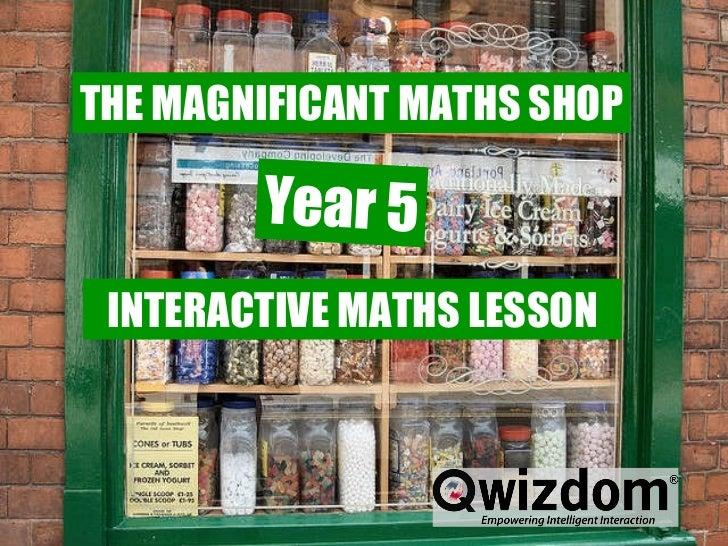 Magnificent Maths Shop THE MAGNIFICANT MATHS SHOP INTERACTIVE MATHS LESSON Year 5