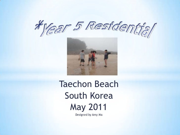 Year 5 Residential <br />Taechon Beach <br />South Korea<br />May 2011<br />Designed by Amy Ma<br />