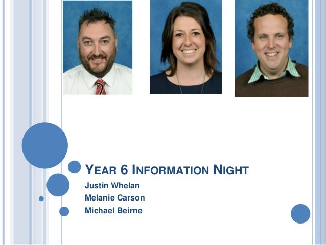 YEAR 6 INFORMATION NIGHT Justin Whelan Melanie Carson Michael Beirne