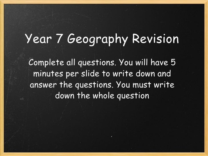 Year 7 Geography Revision Complete all questions. You will have 5 minutes per slide to write down and answer the questions...
