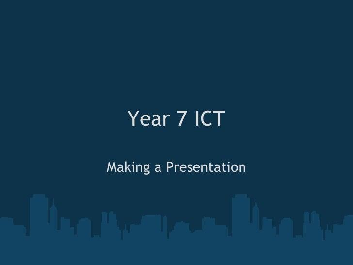 Year 7 ICT  Making a Presentation