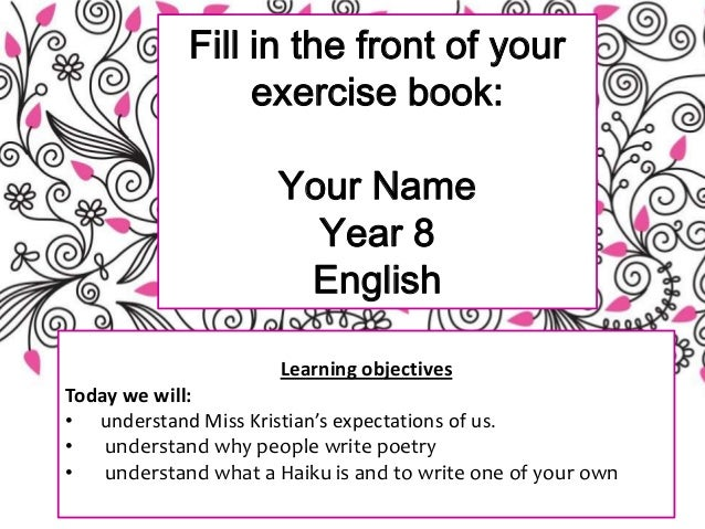 Fill in the front of your exercise book: Your Name Year 8 English Learning objectives Today we will: • understand Miss Kri...