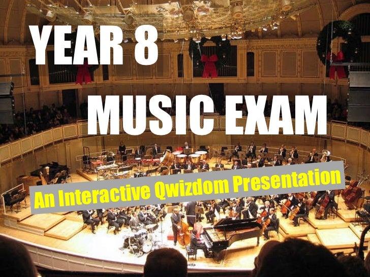 YEAR 8 MUSIC EXAM An Interactive Qwizdom Presentation