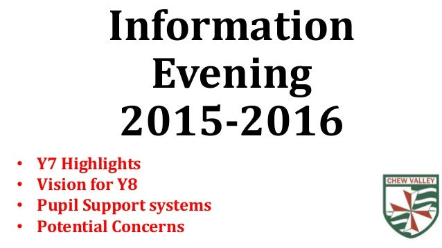 Information Evening 2015-2016 • Y7 Highlights • Vision for Y8 • Pupil Support systems • Potential Concerns