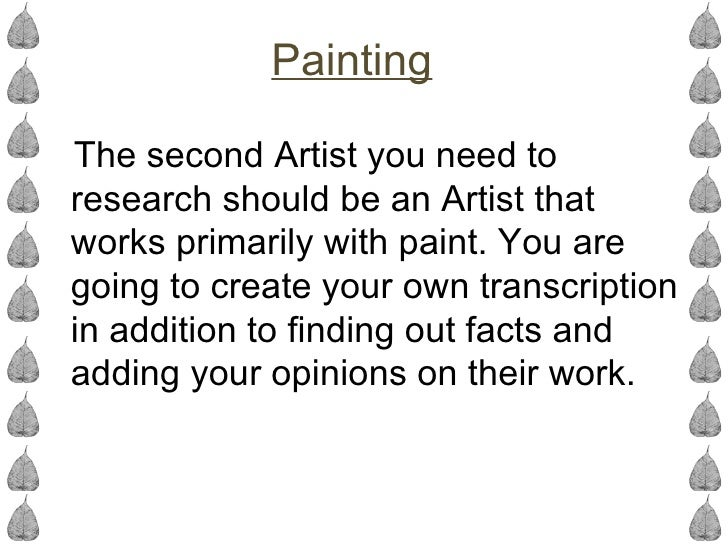 PaintingThe second Artist you need toresearch should be an Artist thatworks primarily with paint. You aregoing to create y...