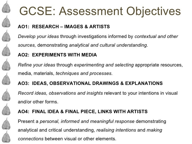 GCSE: Assessment ObjectivesAO1: RESEARCH – IMAGES & ARTISTSDevelop your ideas through investigations informed by contextua...