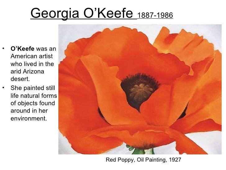 Georgia O'Keefe 1887-1986•   O'Keefe was an    American artist    who lived in the    arid Arizona    desert.•   She paint...