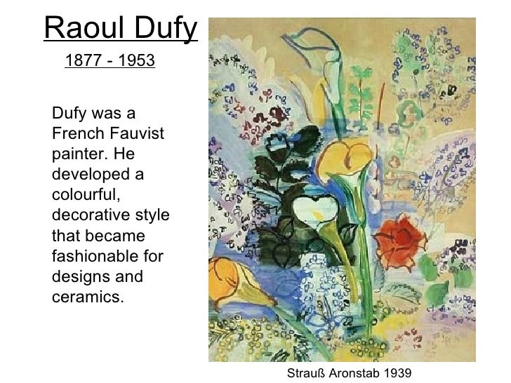 Raoul Dufy 1877 - 1953Dufy was aFrench Fauvistpainter. Hedeveloped acolourful,decorative stylethat becamefashionable forde...