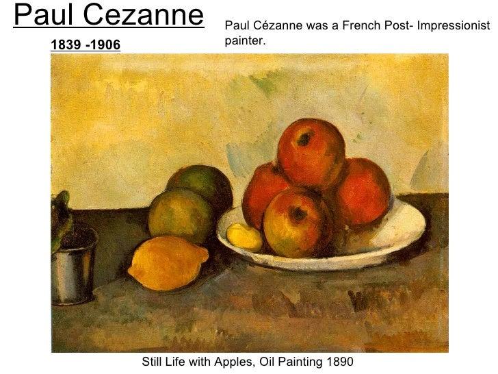 Paul Cezanne                   Paul Cézanne was a French Post- Impressionist  1839 -1906                   painter.       ...