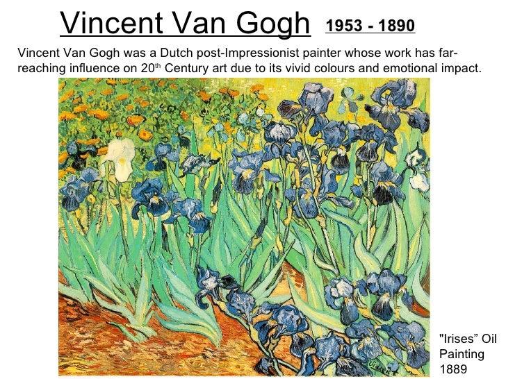 Vincent Van Gogh                                 1953 - 1890Vincent Van Gogh was a Dutch post-Impressionist painter whose ...