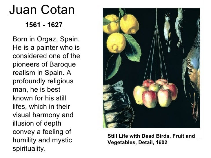 Juan Cotan    1561 - 1627Born in Orgaz, Spain.He is a painter who isconsidered one of thepioneers of Baroquerealism in Spa...