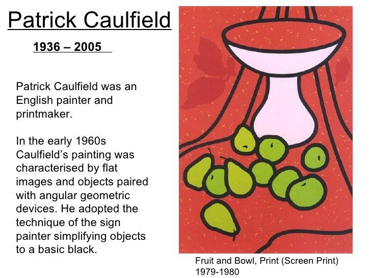 Patrick Caulfield   1936 – 2005Patrick Caulfield was anEnglish painter andprintmaker.In the early 1960sCaulfield's paintin...