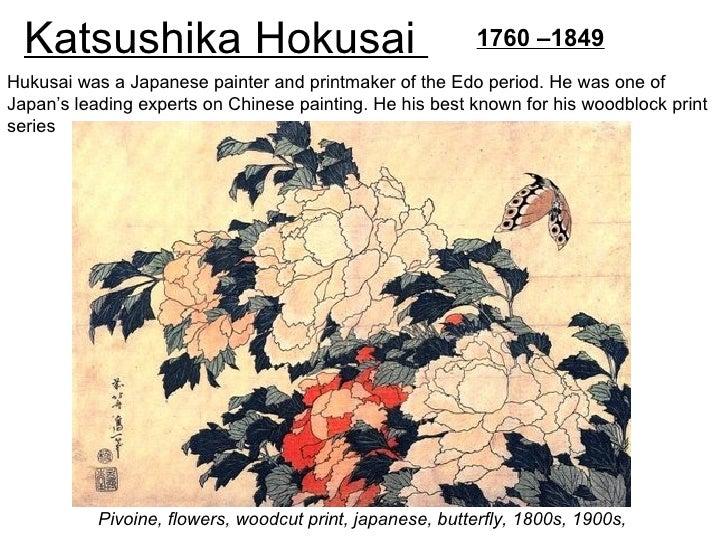 Katsushika Hokusai                                      1760 –1849Hukusai was a Japanese painter and printmaker of the Edo...