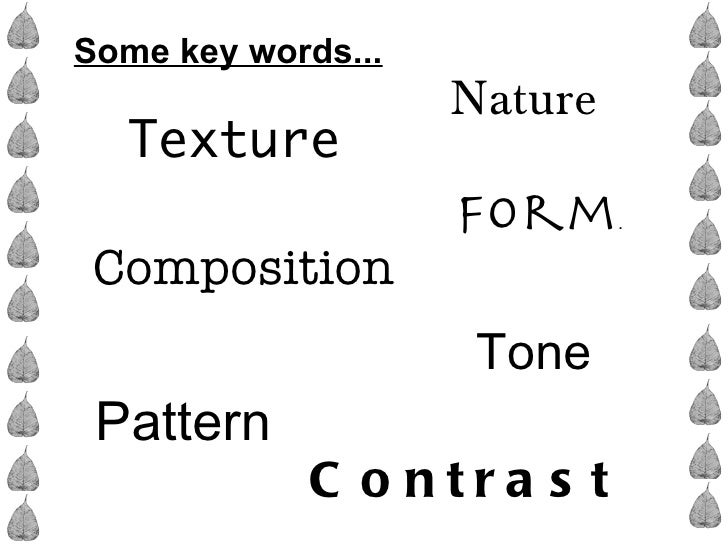 Some key words...                    Nature   Texture                    Form     . Composition                     Tone P...