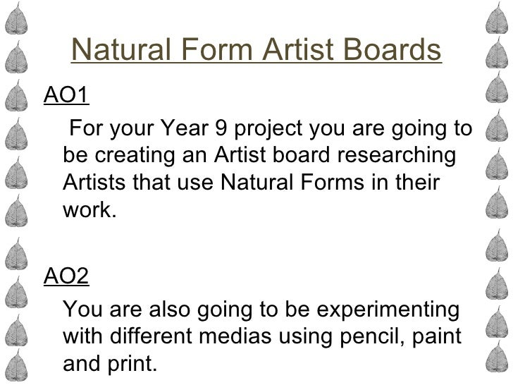 Natural Form Artist BoardsAO1  For your Year 9 project you are going to be creating an Artist board researching Artists th...