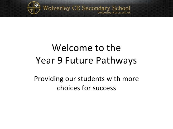 Welcome to theYear 9 Future Pathways <br />Providing our students with more choices for success<br />