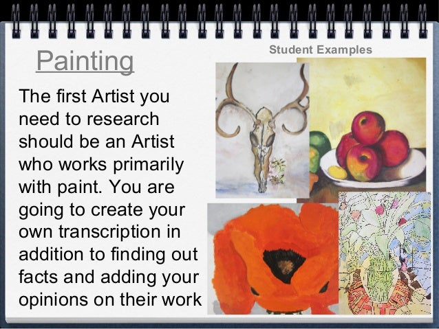 The first Artist you need to research should be an Artist who works primarily with paint. You are going to create your own...