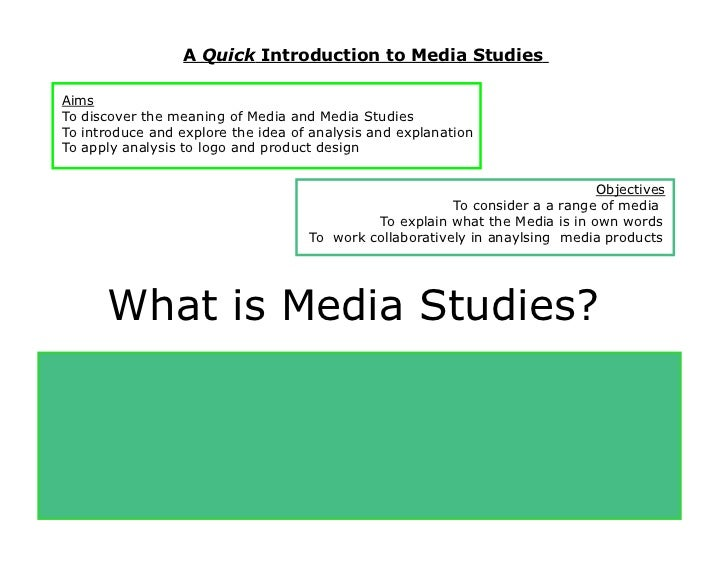 A Quick Introduction to Media StudiesAimsTo discover the meaning of Media and Media StudiesTo introduce and explore the id...